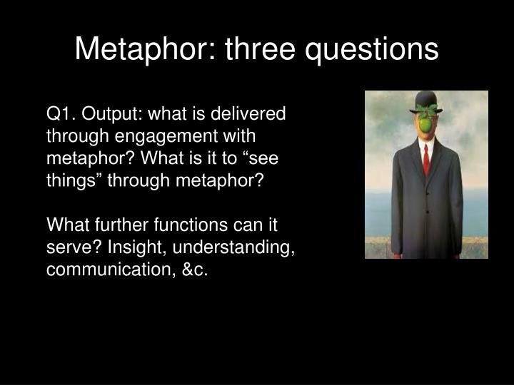 Metaphor three questions