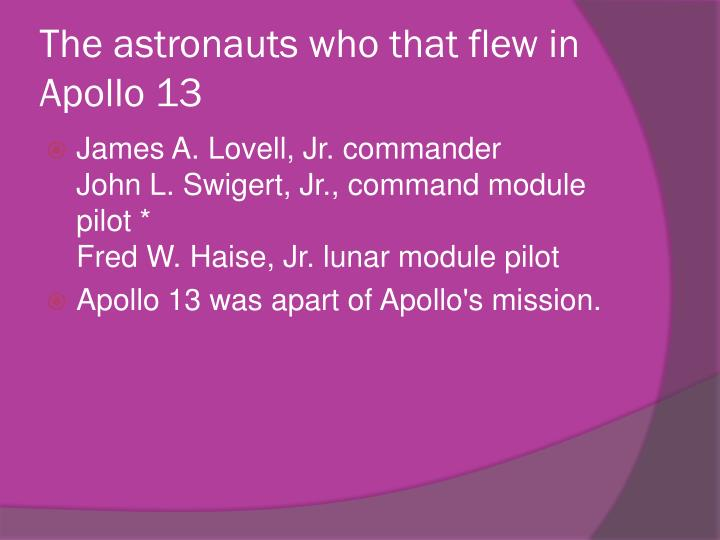 The astronauts who that flew in Apollo 13