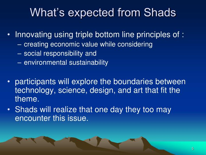 What's expected from Shads