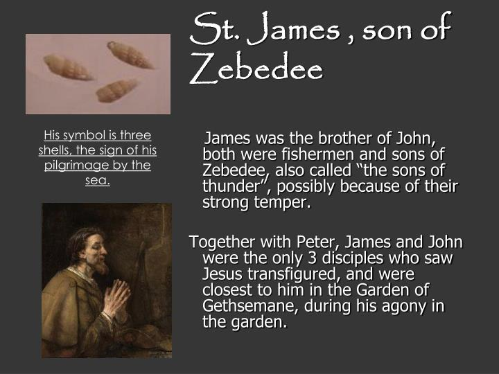 St. James , son of Zebedee