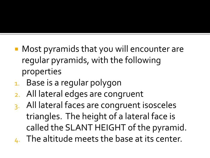 Most pyramids that you will encounter are regular pyramids, with the following properties