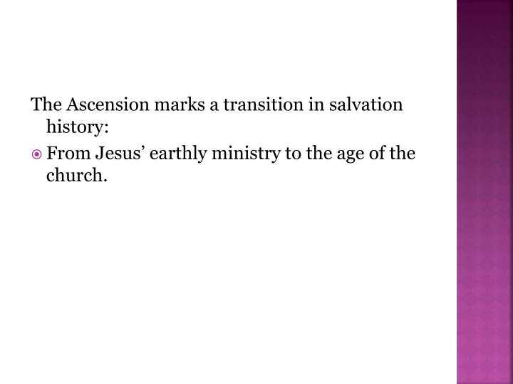 The Ascension marks a transition in salvation history: