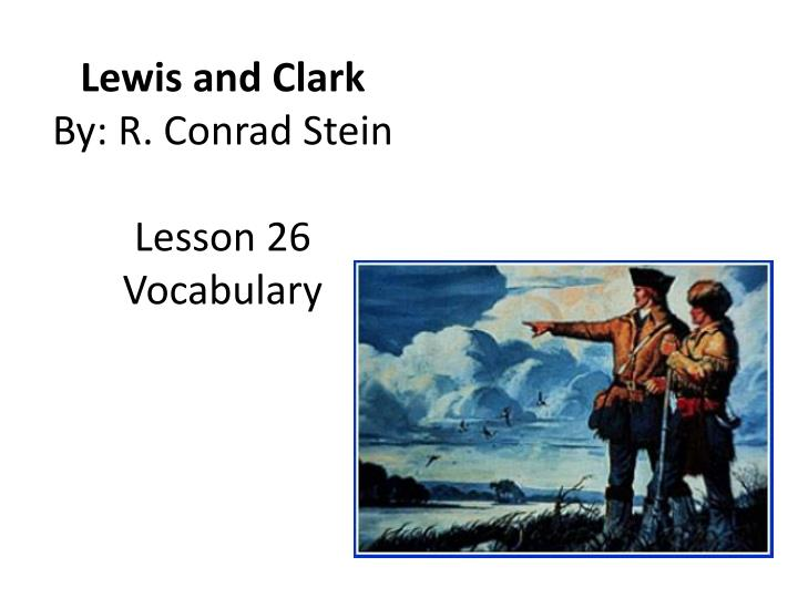 Lewis and clark by r conrad stein lesson 26 vocabulary
