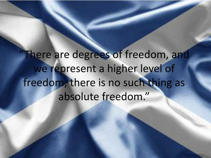 """There are degrees of freedom, and we represent a higher level of freedom; there is no such thing ..."