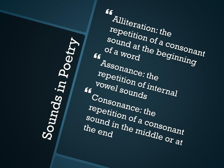 Alliteration: the repetition of a consonant sound at the beginning of a word