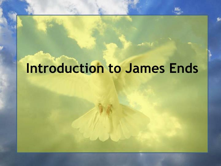 Introduction to James Ends