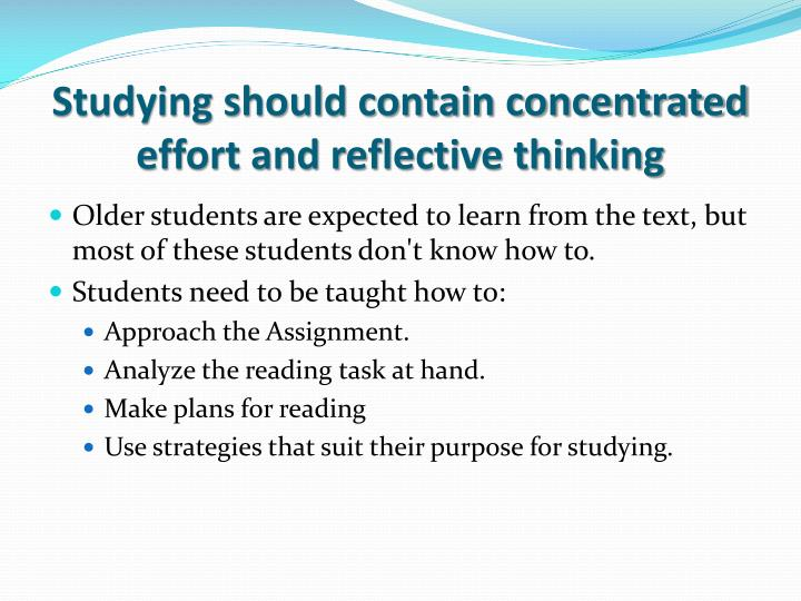 Studying should contain concentrated effort and reflective thinking