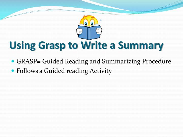Using Grasp to Write a Summary