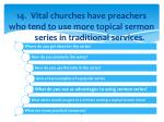 14 vital churches have preachers who tend to use more topical sermon series in traditional services