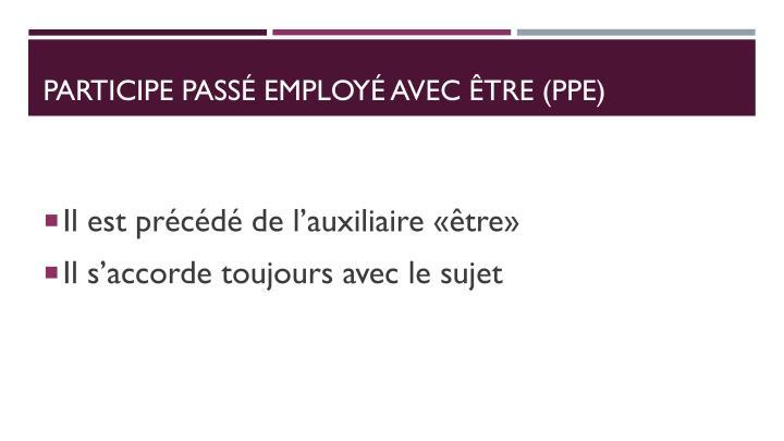 Participe passé employé Avec être (PPE)