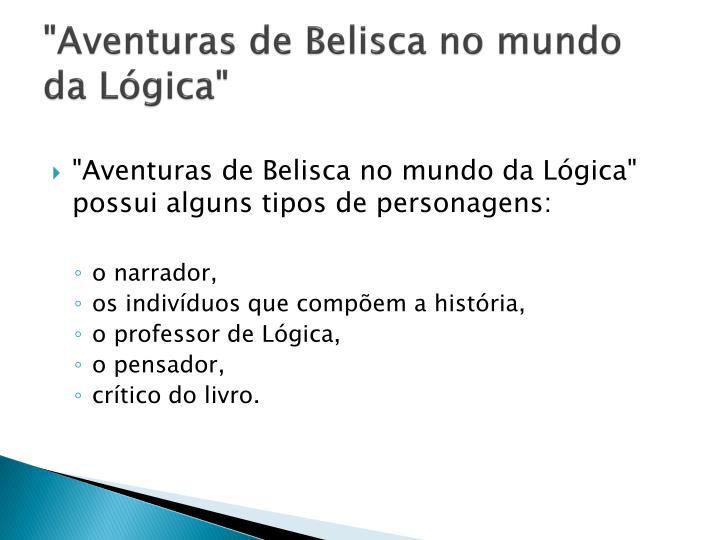 """""""Aventuras de Belisca no mundo da Lógica"""""""