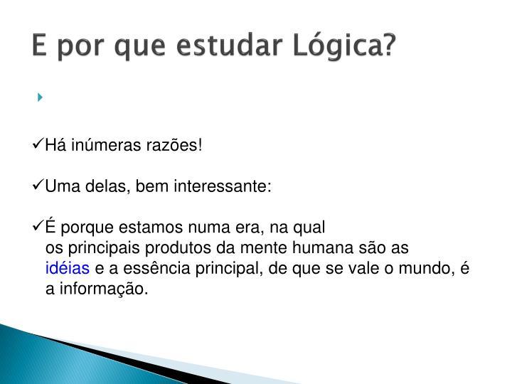 E por que estudar Lógica?
