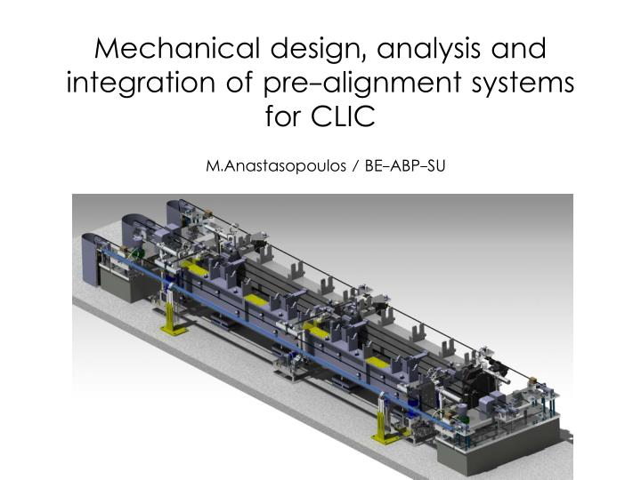 Mechanical design, analysis and integration of pre-alignment systems for CLIC