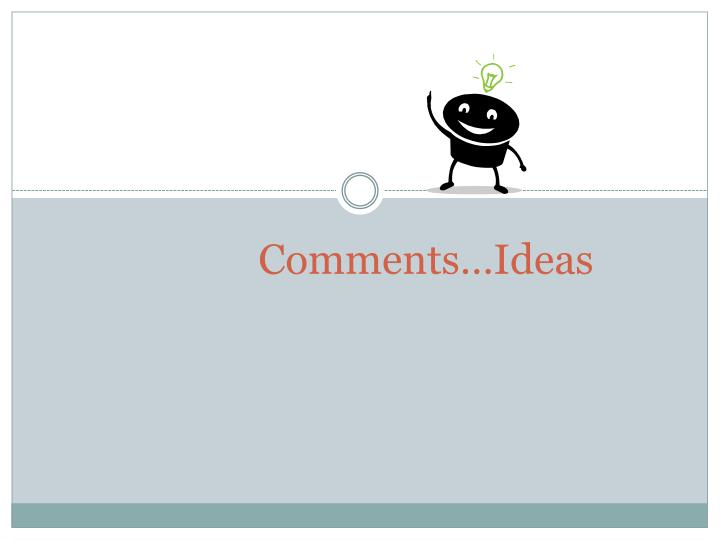 Comments…Ideas