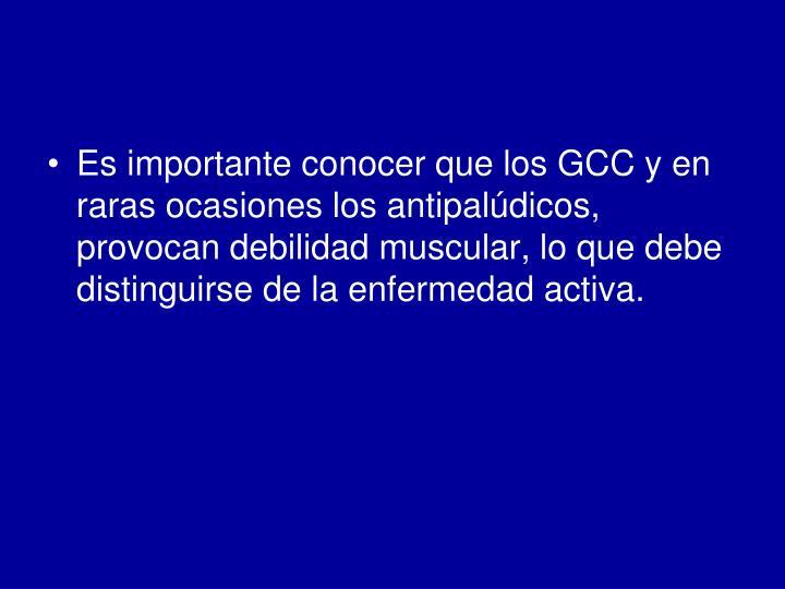 Es importante conocer que los GCC y en raras ocasiones los antipalúdicos, provocan debilidad muscular, lo que debe distinguirse de la enfermedad activa.