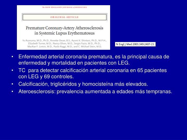 Enfermedad arterial coronaria prematura, es la principal causa de enfermedad y mortalidad en pacientes con LEG.