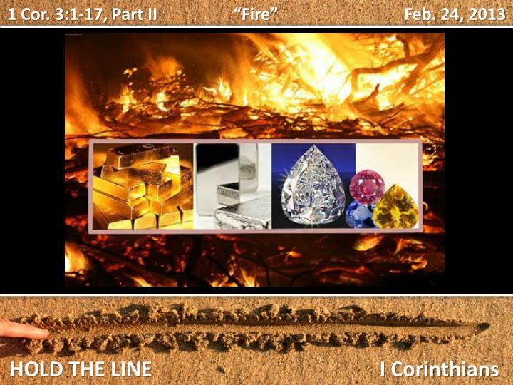 "1 Cor. 3:1-17, Part II           ""Fire""                           Feb. 24, 2013"