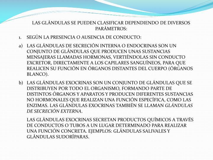 LAS GLÁNDULAS SE PUEDEN CLASIFICAR DEPENDIENDO DE DIVERSOS PARÁMETROS: