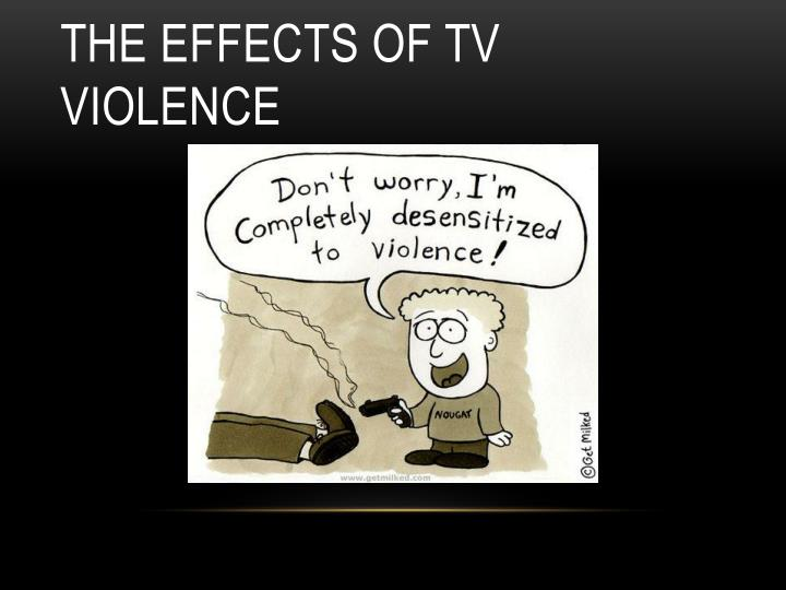 the effects of tv violence Learning effects a 15-year follow-up of these children (56) demonstrated that  those who habitually watched more tv violence in their middle childhood years.