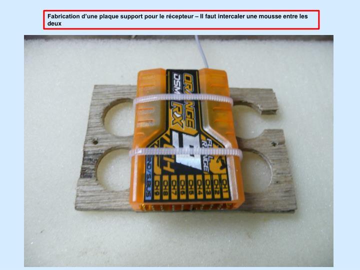 Fabrication d'une plaque support pour le récepteur – Il faut intercaler une mousse entre les deux