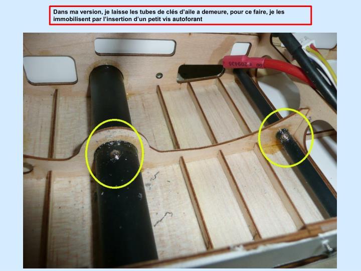 Dans ma version, je laisse les tubes de clés d'aile a demeure, pour ce faire, je les immobilisent par l'insertion d'un petit vis