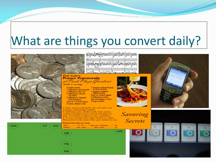 What are things you convert daily?