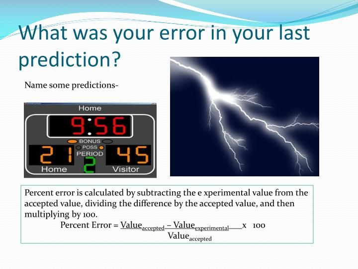 What was your error in your last prediction?