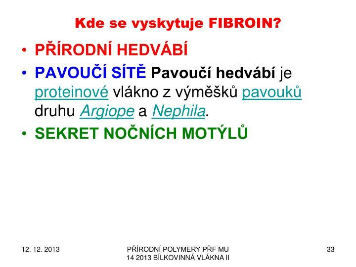 Kde se vyskytuje FIBROIN?
