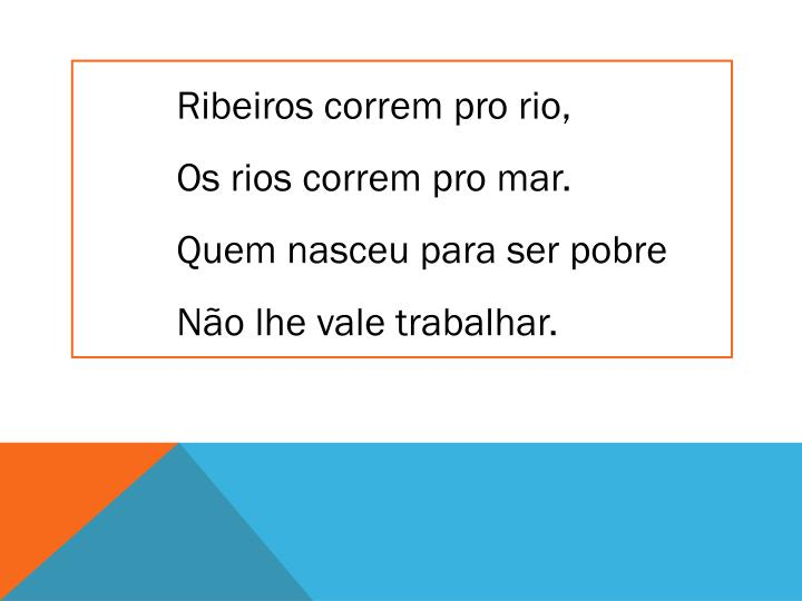 Ribeiros correm pro rio,