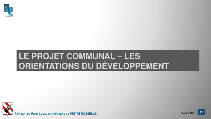 Le PROJET COMMUNAL – Les orientations du développement