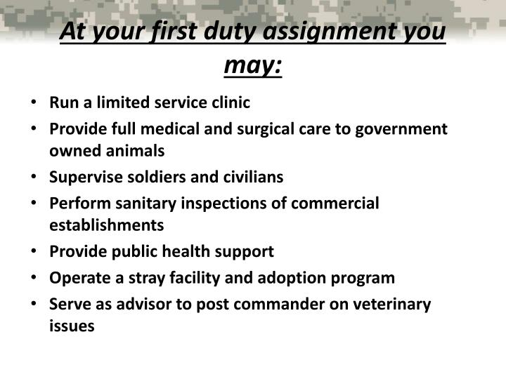 At your first duty assignment you may:
