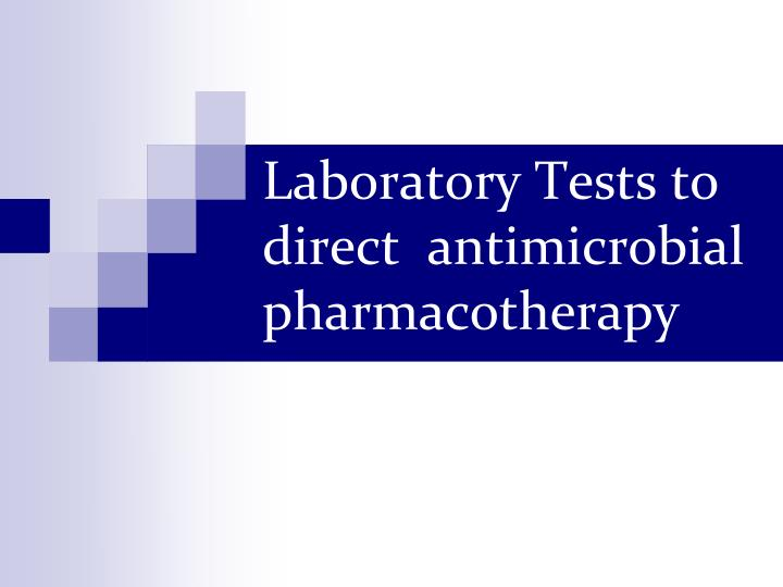 Laboratory Tests to direct  antimicrobial pharmacotherapy