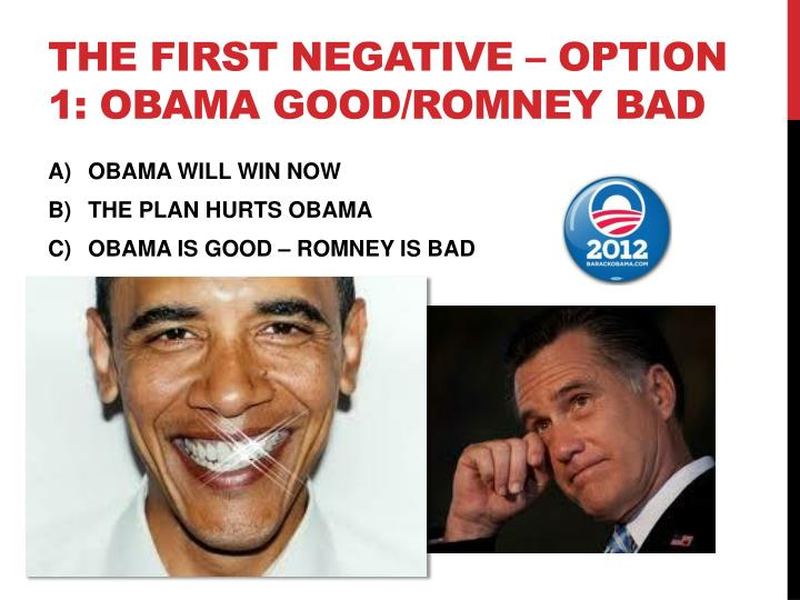 The first negative option 1 obama good romney bad