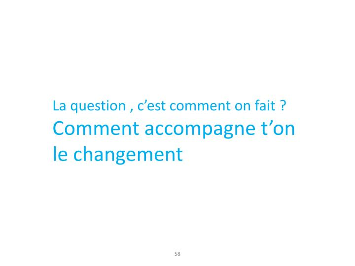 La question , c'est comment on fait ?