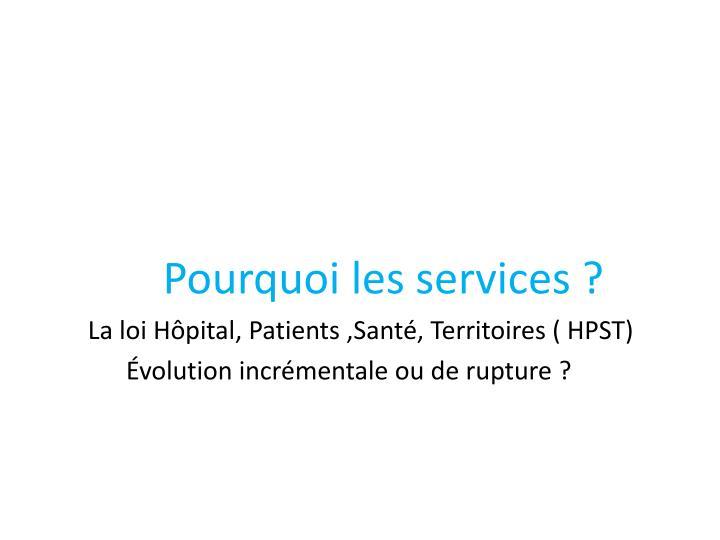 Pourquoi les services ?