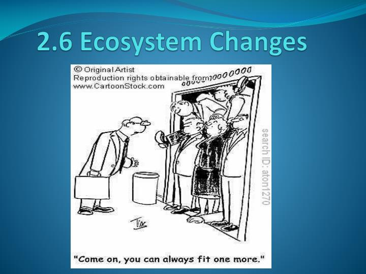 2 6 ecosystem changes