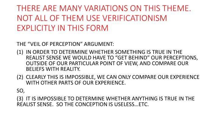 THERE ARE MANY VARIATIONS ON THIS THEME.  NOT ALL OF THEM USE VERIFICATIONISM EXPLICITLY IN THIS FORM