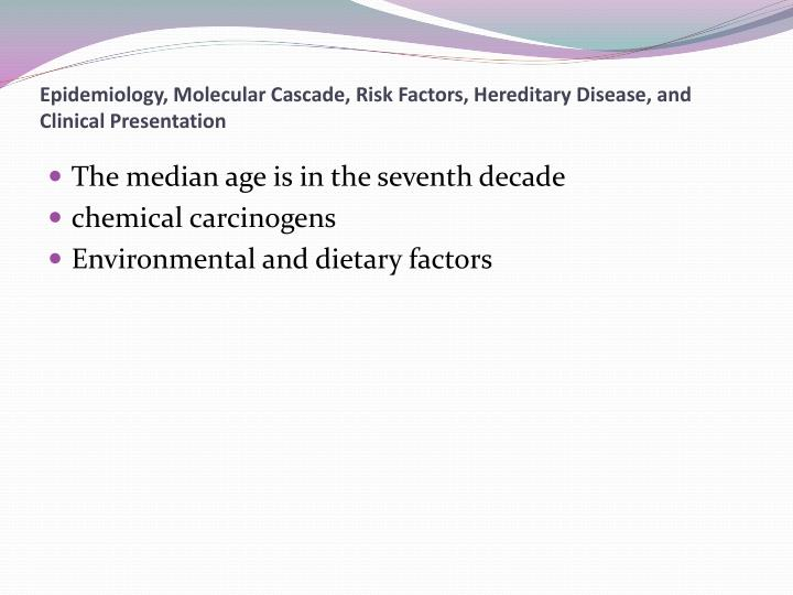 Epidemiology, Molecular Cascade, Risk Factors, Hereditary Disease, and Clinical Presentation