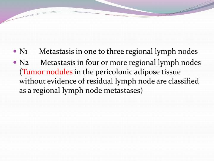 N1      Metastasis in one to three regional lymph nodes