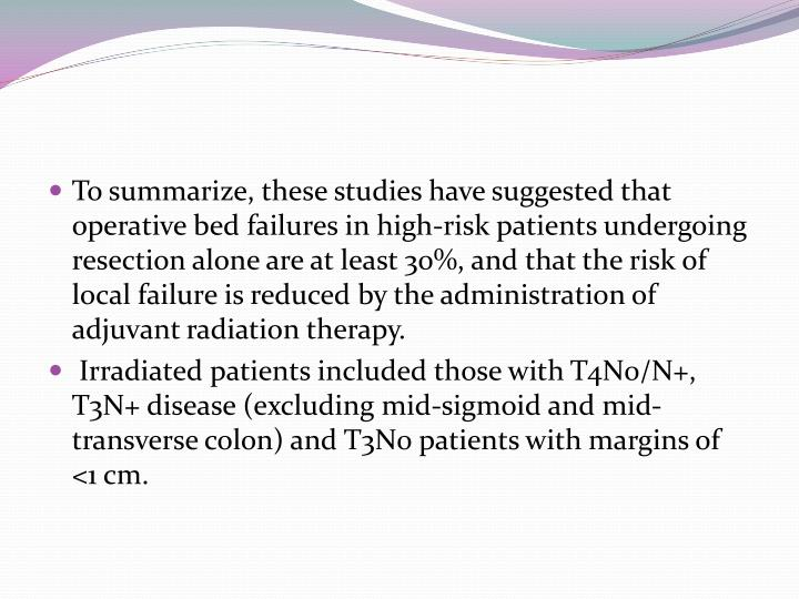 To summarize, these studies have suggested that operative bed failures in high-risk patients undergoing resection alone are at least 30%, and that the risk of local failure is reduced by the administration of adjuvant radiation therapy.