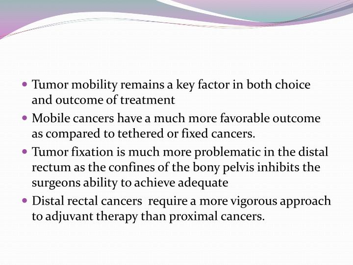 Tumor mobility remains a key factor in both choice and outcome of treatment