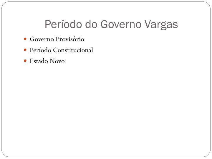 Período do Governo Vargas