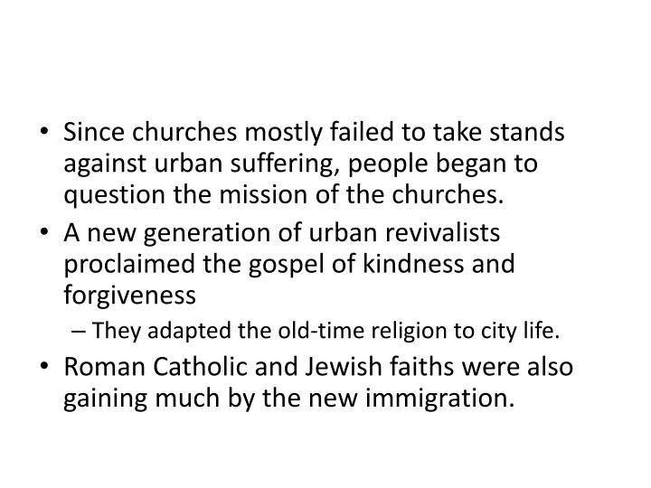Since churches mostly failed to take stands against urban suffering, people began to question the mission of the churches.