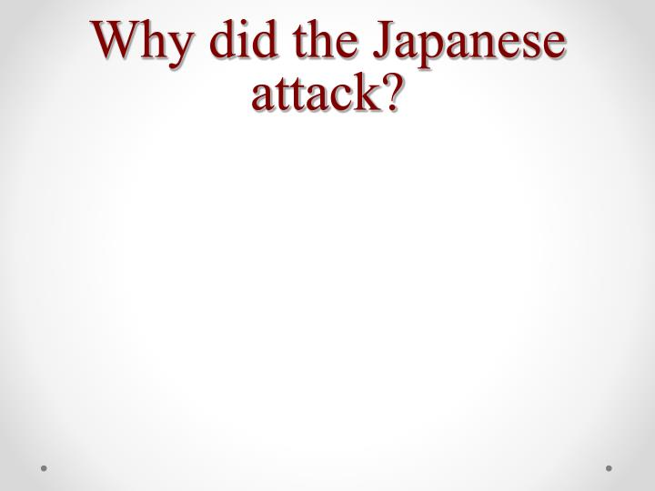 Why did the Japanese attack?