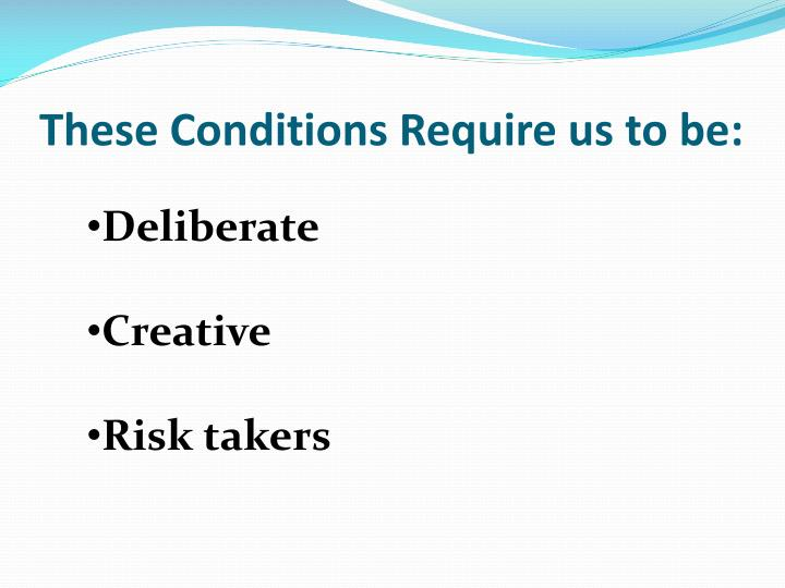 These Conditions Require us to be: