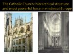 the catholic church hierarchical structure and most powerful force in medieval europe