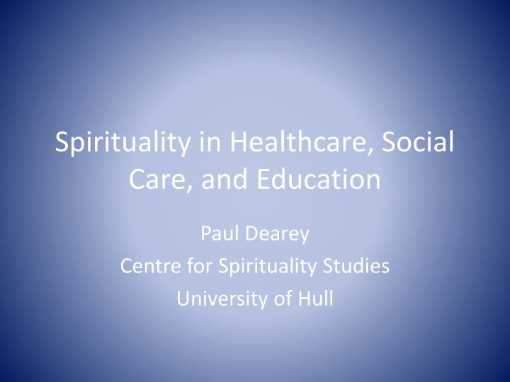 Spirituality in healthcare social c are and education
