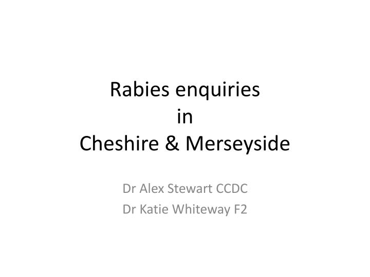 Rabies enquiries in cheshire merseyside
