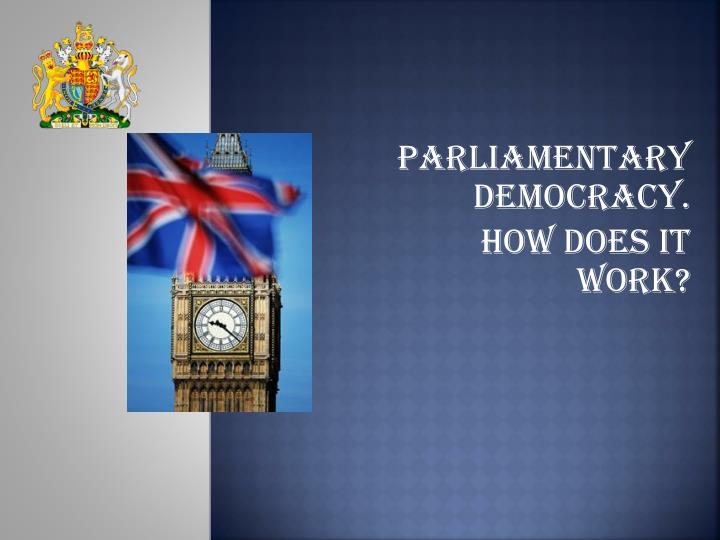 Parliamentary democracy how does it work