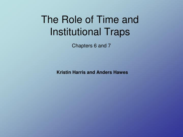 The role of time and institutional traps chapters 6 and 7